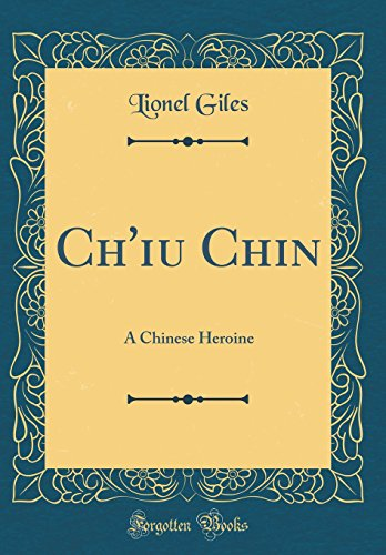 Download Ch'iu Chin: A Chinese Heroine (Classic Reprint) 1527988678