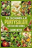Salate: 75 schnelle Partysalate köstlich und schnell Rezepte Blattsalate,...