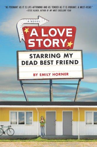 A Love Story Starring My Dead Best Friend by [Emily Horner]