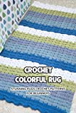 Crochet Colorful Rug: Stunning Rugs Crochet Patterns for Beginners: Rugs Crochet Projects (English Edition)