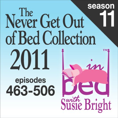The Never Get Out of Bed Collection: 2011 In Bed with Susie Bright - Season 11 audiobook cover art