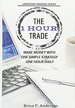 The 1 Hour Trade  Make Money With One Simple Strategy One Hour Daily  Langham Trading