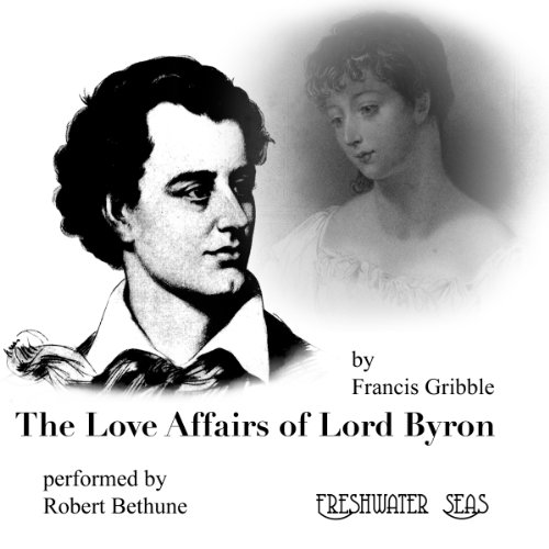 The Love Affairs of Lord Byron audiobook cover art