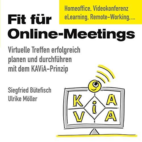 Fit für Online-Meetings: Virtuelle Treffen erfolgreich planen und durchführen mit dem KAViA-Prinzip: Virtuelle Treffen erfolgreich planen und durchfhren mit dem KAViA-Prinzip