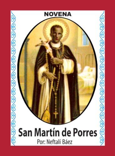 Novena De San Martín De Porres, que con su Escoba eche fuera Maldad, Enemistad y Problemas de Todo Tipo (Corazón Renovado nº 36)
