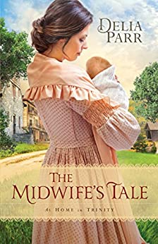 The Midwife's Tale (At Home in Trinity Book #1) by [Delia Parr]