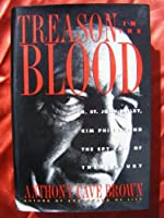 Treason in the Blood: H. St. John Philby, Kim Philby, and the Spy Case of the Century