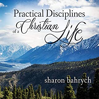 Practical Disciplines of a Christian Life                   By:                                                                                                                                 Sharon Bahrych                               Narrated by:                                                                                                                                 Lori Moulliet                      Length: 6 hrs and 14 mins     Not rated yet     Overall 0.0