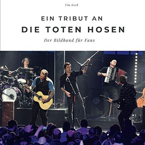 Ein Tribut an die Toten Hosen: Der Bildband für Fans: Der Bildband für Fans. Sonderausgabe, verfügbar nur bei Amazon