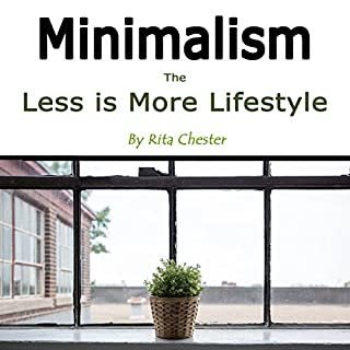 Minimalism     The Less Is More Lifestyle              By:                                                                                                                                 Rita Chester                               Narrated by:                                                                                                                                 Tommy Jay                      Length: 1 hr and 23 mins     25 ratings     Overall 4.7