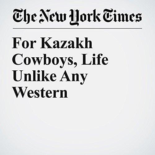 For Kazakh Cowboys, Life Unlike Any Western copertina