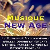 Musique New Age: La Musique à Écouter Avant d'Aller Dormir et pendant Sommeil Paradoxal pour La...