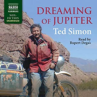 Dreaming of Jupiter                   By:                                                                                                                                 Ted Simon                               Narrated by:                                                                                                                                 Rupert Degas                      Length: 16 hrs and 30 mins     27 ratings     Overall 4.7