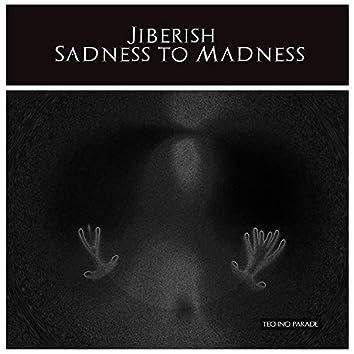 Sadness to Madness