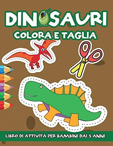 Dinosauri: Colora e Taglia: Libro di Attività per Bambini dai 3 anni con Immagini di Grandi Dimensioni   Impara A Usare Le Forbici