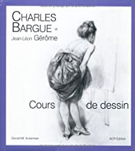 Charles Bargue et Jean-Leon Gerome: Cours de dessin by Gerald M. Ackerman (September 1, 2003) Hardcover