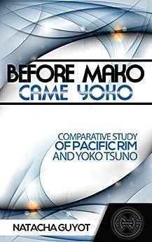 Before Mako Came Yoko: Comparative Study of Pacific Rim and Yoko Tsuno by [Natacha Guyot]