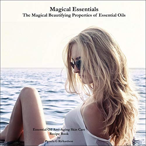 Magical Essentials: The Magical Beautifying Properties of Essential Oils cover art
