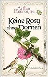 Keine Rosy ohne Dornen (Arthur-Escroyne-Reihe 6): Kriminalroman