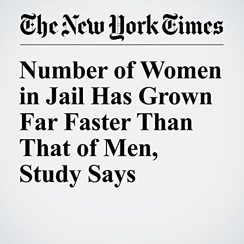 Number of Women in Jail Has Grown Far Faster Than That of Men, Study Says audiobook cover art