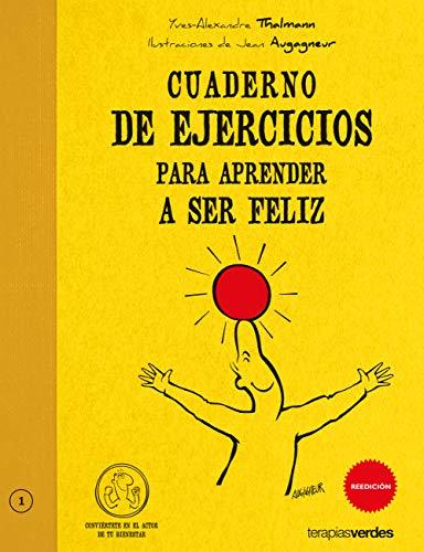 Cuaderno De Ejercicios Para Aprender A Ser Feliz (Terapias Cuadernos ejercicios)