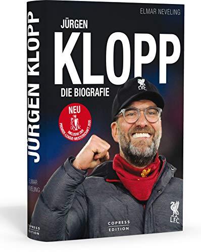 Jürgen Klopp. DIe Biografie. Ausnahme-Trainer und Meistermacher: sein Leben und seine Erfolge mit Mainz 05, BVB und dem FC Liverpool. Plus Insider-Infos zu Spieltaktik & Fußball-Philosophie.