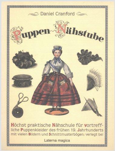 Puppen-Nähstube: Höchst praktische Nähschule für vortreffliche Puppenkleider des frühen 19. Jahrhunderts mit vielen Bildern und 8 Schnittmusterbögen