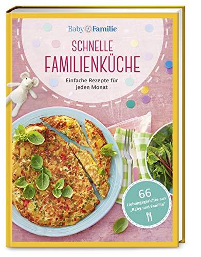Baby und Familie: Schnelle Familienküche: Einfache Rezepte für jeden Monat