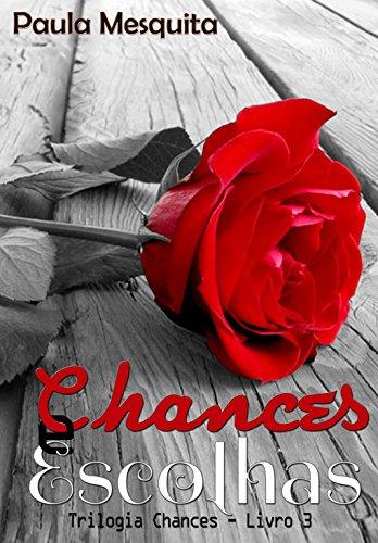 Chances e Escolhas: Trilogia Chances - Livro 3