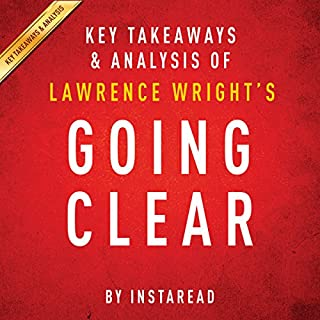Going Clear by Lawrence Wright - Key Takeaways & Analysis     Scientology, Hollywood, and the Prison of Belief              By:                                                                                                                                 Instaread                               Narrated by:                                                                                                                                 Jason P. Hilton                      Length: 24 mins     Not rated yet     Overall 0.0