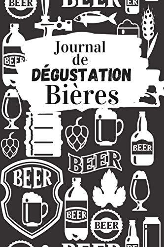 Journal de dégustation Bières: Carnet de dégustation passion Bière | Journal pour les amoureux de la Chope | Cahier de suivi pour amateurs de pression ... de Noël ou d'anniversaire sympa à offrir