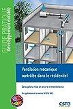 Ventilation mécanique controlee dans le residentiel - conception, mise en oeuvre et maintenance. en: Conception, mise en oeuvre et maintenance. En ... 68.3. (Guide Pratique Développement Durable)