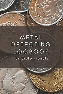 Metal Detecting logbook for professionals: detectorists journal - keep track of all the items found and record every detai...