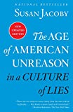 The Age of American Unreason in a Culture of Lies - Susan Jacoby