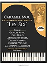 Caramel Mou And Other Great Piano Works Of 'Les Six': Pieces By Auric, Durey, Honegger, Milhaud, Poulenc And Tailleferre
