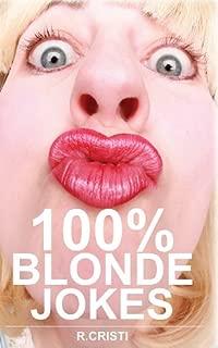 100% Blonde Jokes: The Best Dumb, Funny, Clean, Short and Long Blonde Jokes Book