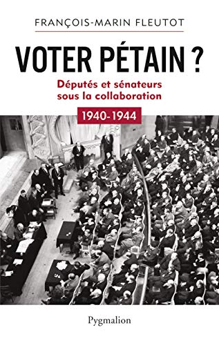 Voter Pétain ? : Députés et sénateurs sous la Collaboration (1940-1944)