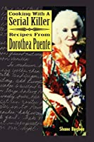 Cooking With a Serial Killer Recipes from Dorothea Puente