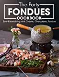 The Party Fondues Cookbook: Easy Entertaining with Cheese, Charcuterie, Fondue (English Edition)