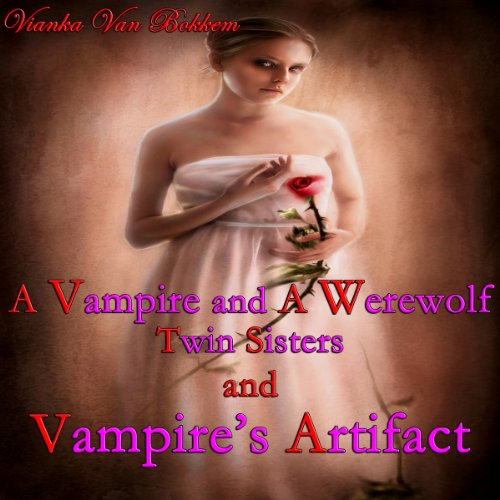 A Vampire and a Werewolf: Twin Sisters and Vampire Artifact audiobook cover art