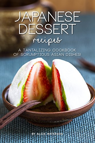 Japanese Dessert Recipes: A Tantalizing Cookbook of Scrumptious Asian  Dishes!