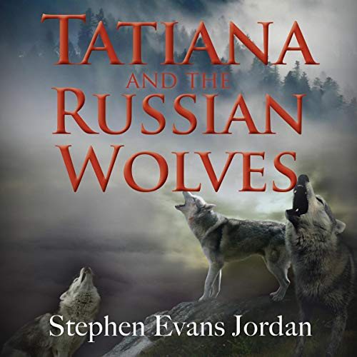 Tatiana and the Russian Wolves Audiobook By Stephen Evans Jordan cover art