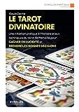Le tarot divinatoire: Une initiation pratique à l'histoire et aux techniques du tarot de...