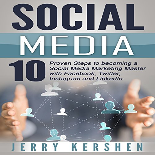 Social Media: 10 Proven Steps to Becoming a Social Media Marketing Master with Facebook, Twitter, Instagram and LinkedIn audiobook cover art