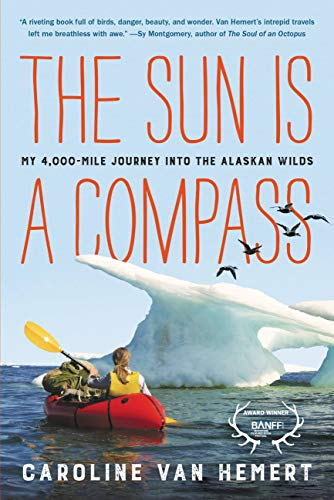 The Sun Is a Compass: A 4,000-Mile Journey into the Alaskan Wilds by [Caroline Van Hemert]