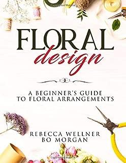 Floral Design: A Beginner's Guide to Floral Arrangements
