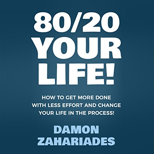 80/20 Your Life! How to Get More Done with Less Effort and Change Your Life in the Process! audiobook cover art