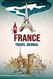 France Travel Journal: France Travel Planner, Diary Notebook | Custom Made Interior for Traveling to France with Checklists, Questions, Space for Memories & More | France Trip Gifts vol. 2