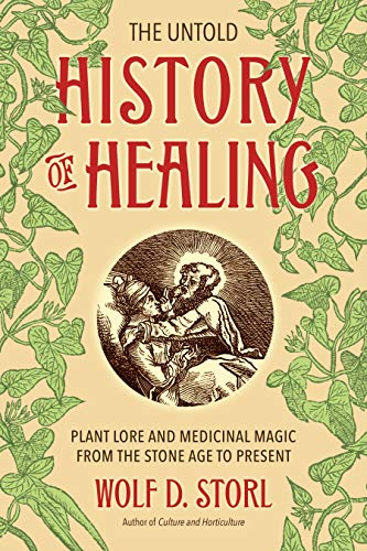 Compare Textbook Prices for The Untold History of Healing: Plant Lore and Medicinal Magic from the Stone Age to Present  ISBN 9781623170936 by Storl, Wolf D.