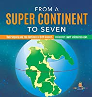 From a Super Continent to Seven The Pangaea and the Continental Drift Grade 5 Children's Earth Sciences Books